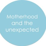 Motherhood and the Unexpected